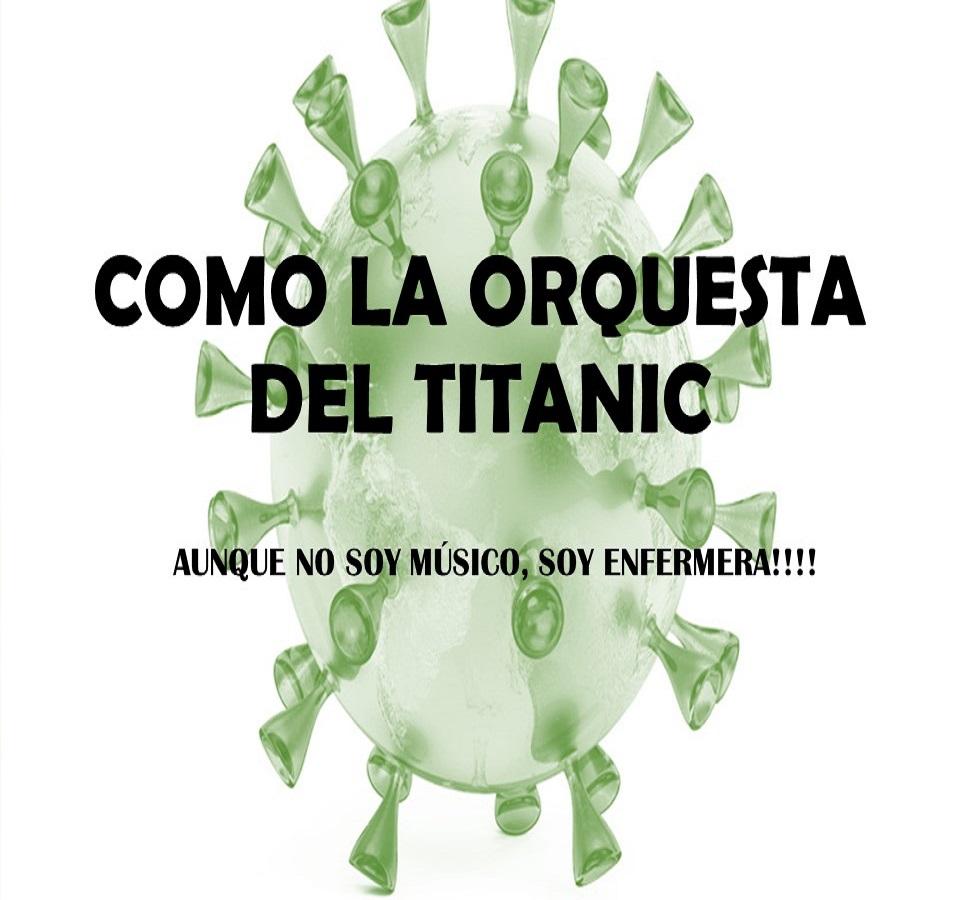 COMO LA ORQUESTA DEL TITANIC, AUNQUE NO SOY MÚSICO, SOY ENFERMERA